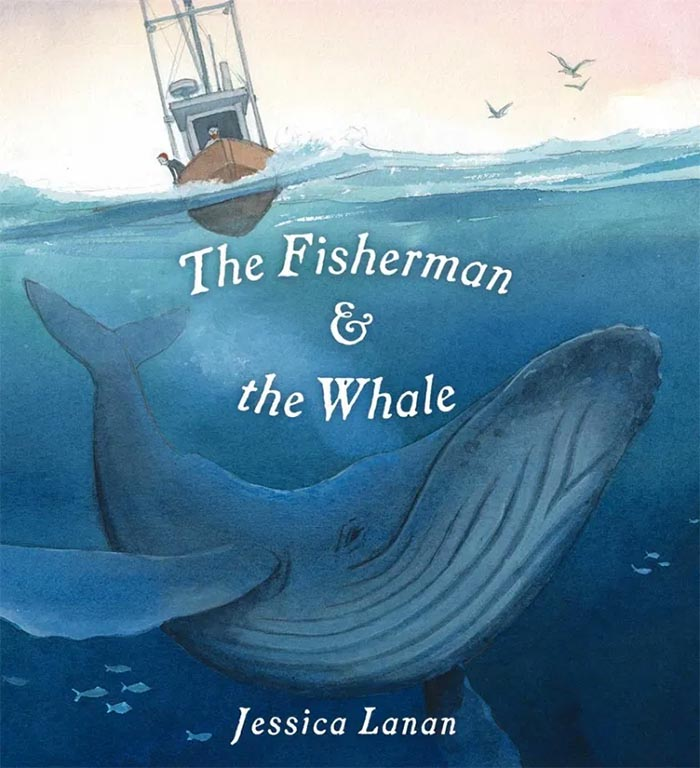 Cover image of picture book 'The Fisherman and the Whale' featuring a small fishing boat on the surface of the sea and a large humpback whale under the water